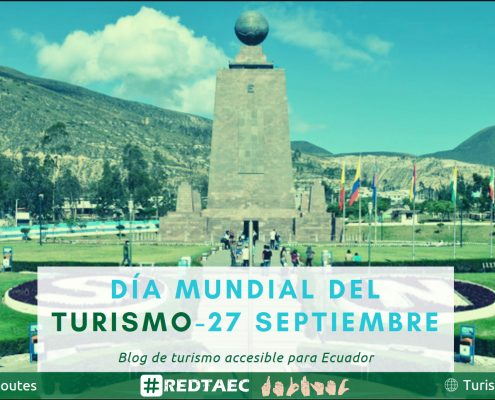 Fotografía de la mitad del mundo en la ciudad de Quito donde se muestra el título del blog sobre el día mundial del turimo de REDTA-EC, en la parte inferior la lengua de señas ecuatoriana y un formato braille.